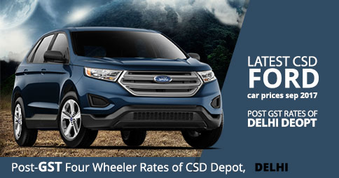 Latest CSD Ford Car Prices Sep 2017 - Post GST Rates of Delhi Depot