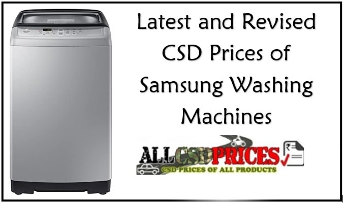 Latest and Revised CSD Prices of Samsung Washing Machines