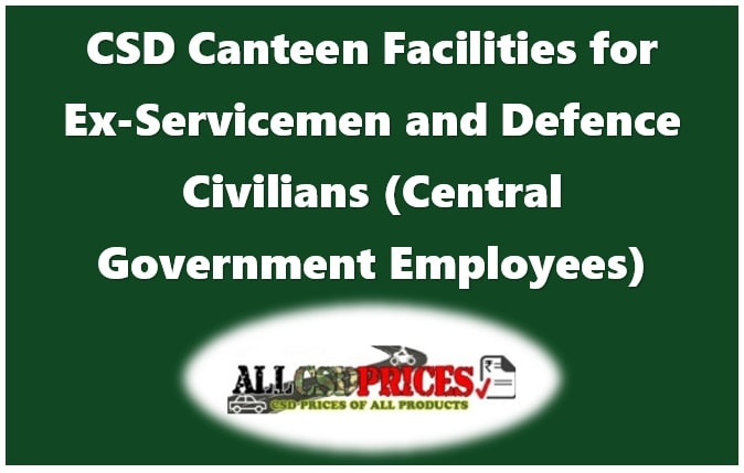 CSD Canteen Facilities for Ex-Servicemen and Central Government Employees (Defence Civilian)