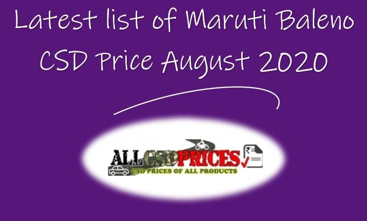 Latest list of Maruti Baleno CSD Price