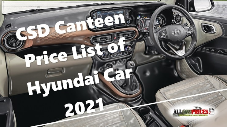 CSD Canteen Price List of Hyundai Car 2021